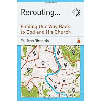 Rerouting. . .: Finding Our Way Back to God and His Church