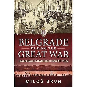 Belgrad under kriget: den staden genom the ögon av dem som bodde i det 1914-18