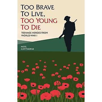 Troppo coraggioso per Live - Too Young to Die - adolescente Heroes dalla prima guerra mondiale