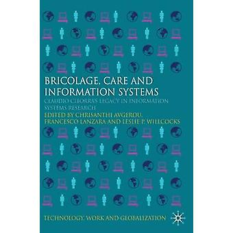 Bricolage Care and Information Claudio Ciborras Legacy in Information Systems Research by Avgerou & Chrisanthi