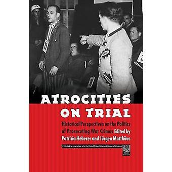 Grusomheder på retssag historiske perspektiver på politik af retsforfølgelse af krigsforbrydelser af Heberer & Patricia