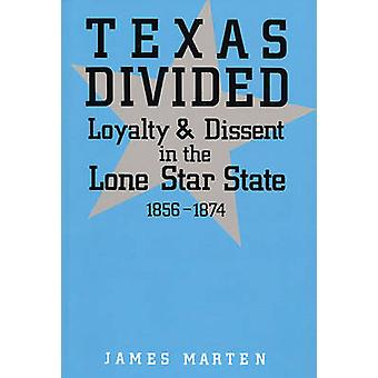 Texas Divided Loyalty and Dissent in the Lone Star State 18561874 by Marten & James