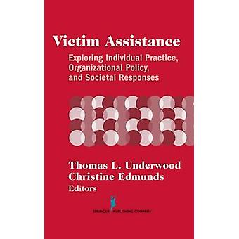 Victim Assistance Exploring Individual Practice Organizational Policy and Societal Responses by Leahy & Robert L.
