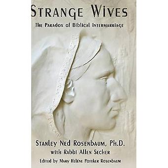 Strange Wives The Paradox of Biblical Intermarriage by Rosenbaum & Ph.D & Stanley Ned