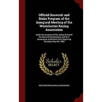 Official Souvenir and Stake Program of the Inaugural Meeting of the Westchester Racing Association Under the Auspices of the Jockey Club and the National Steeplechase and Hunt Association at Belmont by Westchester Racing Association