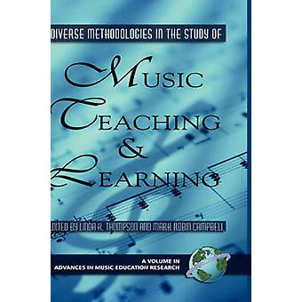 Diverse Methodologies in the Study of Music Teaching and Learning Hc by Thompson & Linda K.
