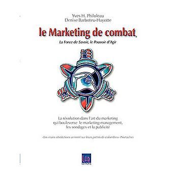 Le Marketing de combat by PHILOLEAU & Yves H.