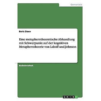 Eine metapherntheoretische Abhandlung mit Schwerpunkt auf der kognitiven Metapherntheorie von Lakoff und Johnson av Stoev & Boris