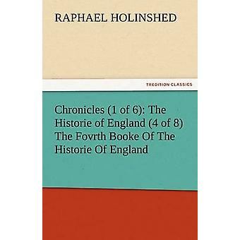 Krönikeboken 1 av 6 i Historie av England 4 av 8 den Fovrth boka av Historie England av Holinshed & Raphael