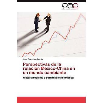 Perspectivas de La Relacion MexicoChina En Un Mundo Cambiante by Gonz Lez Garc a. & Juan
