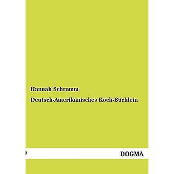 DeutschAmerikanisches KochBchlein by Schramm & Hannah