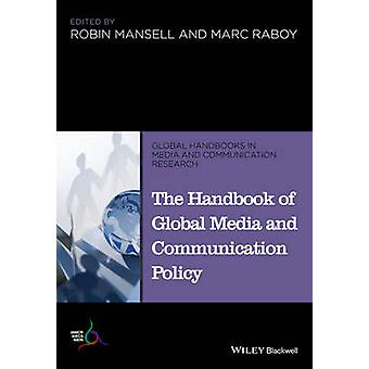 The Handbook of Global Media and Communication Policy by Robin Mansel