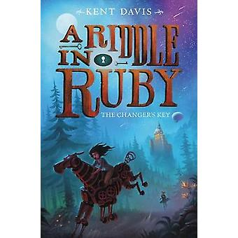 A Riddle in Ruby #2 - The Changer's Key by Kent Davis - 9780062368386