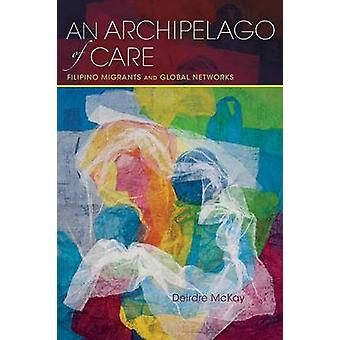 An Archipelago of Care - Filipino Migrants and Global Networks by Deir
