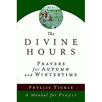 The Divine Hours - Prayers for Autumn and Wintertime by Phyllis Tickle