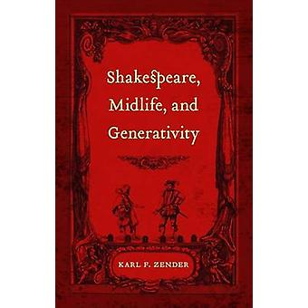 Shakespeare - Midlife - and Generativity by Karl F Zender - 978080713