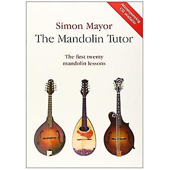 The Mandolin Tutor - The First Twenty Mandolin Lessons by Simon Mayor