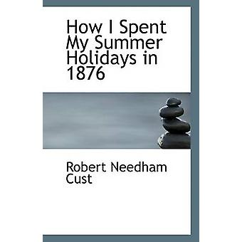 How I Spent My Summer Holidays in 1876 by Robert Needham Cust - 97811