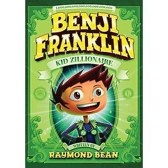 Benji Franklin - Kid Zillionaire by Raymond Bean - Matthew Vimislik -