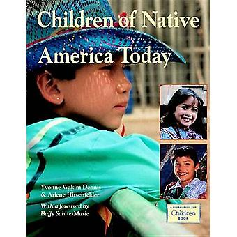 Children of Native America Today by Yvonne Wakim Dennis - Arlene Hirs