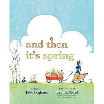 And Then It's Spring by Julie Fogliano - Erin E Stead - 9781596436244