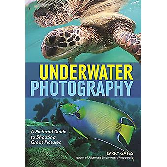 Underwater Photography - A Pictorial Guide to Shooting Great Pictures