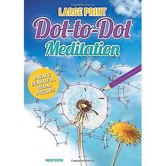 Large Print Meditation Dot-to-Dot by Maddy Brook - 9781784285852 Book