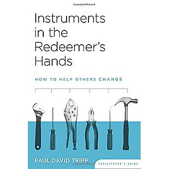Instruments in the Redeemer's Hands - How to Help Others Change by Pau