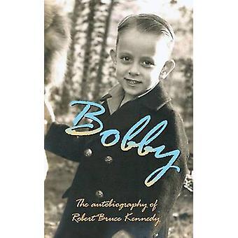 Bobby de autobiografie van Robert Bruce Kennedy door Kennedy & Robert Bruce