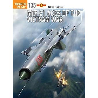 MiG21 Aces of the Vietnam War by Istvn Toperczer