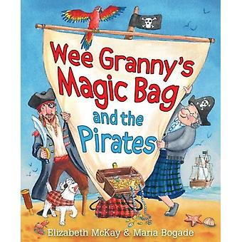 Wee Grannys Magic Bag and the Pirates by Elizabeth McKay