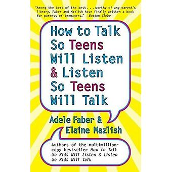 How to Talk so Teens Will Listen and Listen so Teens Will by Faber & Adele