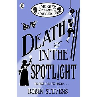 Death in the Spotlight  A Murder Most Unladylike Mystery by Robin Stevens