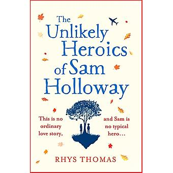 Unlikely Heroics of Sam Holloway by Rhys Thomas