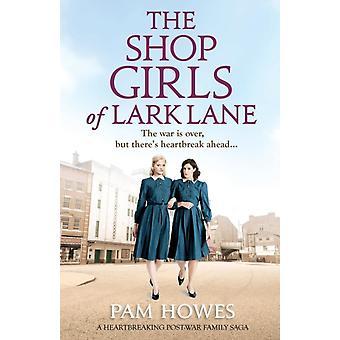 The Shop Girls of Lark Lane A heartbreaking postwar family saga by Howes & Pam
