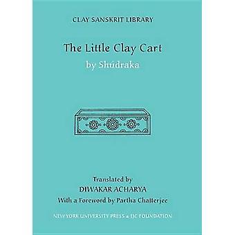 Little Clay Cart af Oversat af Diwakar Acharya & Oversat af Shudraka & Forord af Partha Chatterjee