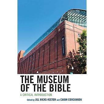 The Museum of the Bible A Critical Introduction by HicksKeeton & Jill