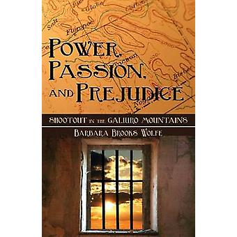 Power Passion and Prejudice Shootout in the Galiuro Mountains by Wolfe & Barbara Brooks