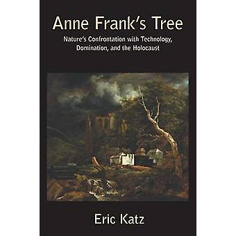 Anne Franks Tree Natures Confrontation with Technology Dominance and the Holocaust by Eric & Katz