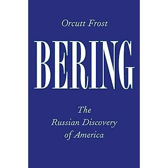 Bering The Russian Discovery of America by Frost & Orcutt