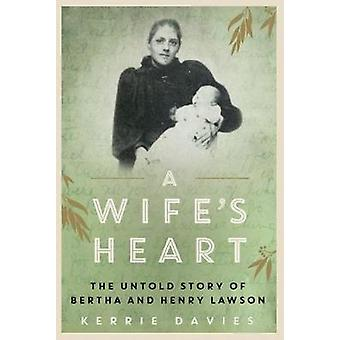 A Wifes Heart The Untold Story of Bertha and Henry Lawson by Davies & Kerrie