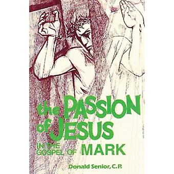 The Passion of Jesus in the Gospel of Mark by Senior & Donald