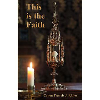 This Is the Faith by Ripley & Francis J.