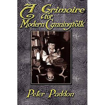 A Grimoire for Modern Cunning Folk A Practical Guide to Witchcraft on the Crooked Path by Paddon & Peter