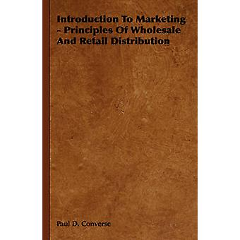 Introduction to Marketing  Principles of Wholesale and Retail Distribution by Converse & Paul Dulaney