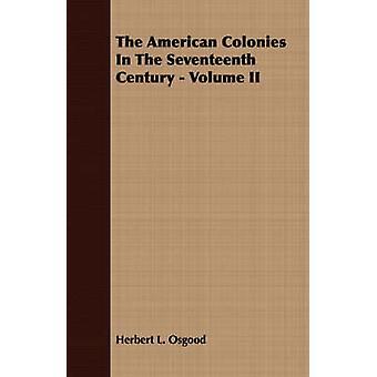 The American Colonies In The Seventeenth Century  Volume II by Osgood & Herbert L.
