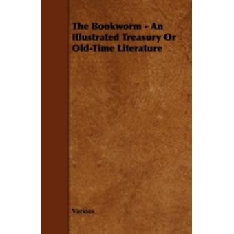 The Bookworm  An Illustrated Treasury or OldTime Literature by Various