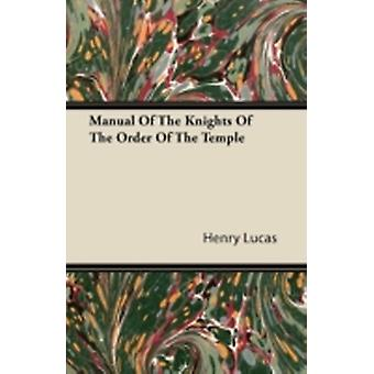 Manual of the Knights of the Order of the Temple by Lucas & Henry