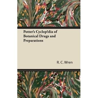 Potters Cyclopdia of Botanical Drugs and Preparations by Wren & R. C.