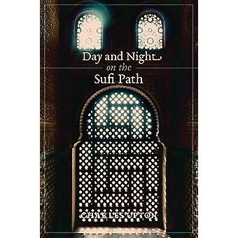 Day and Night on the Sufi Path by Upton & Charles